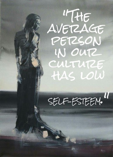 """the average person in our culture has low self-esteem."""