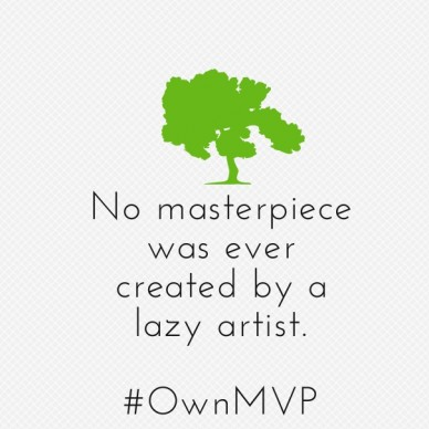 No masterpiece was ever created by a lazy artist. #ownmvp