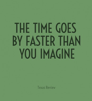 The time goes by faster than you imagine texas review