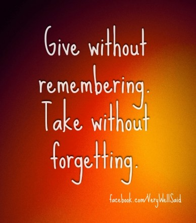 Give without remembering. take without forgetting. facebook.com/verywellsaid