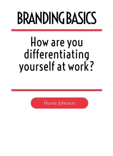 How are you differentiating yourself at work? hume johnson branding basics