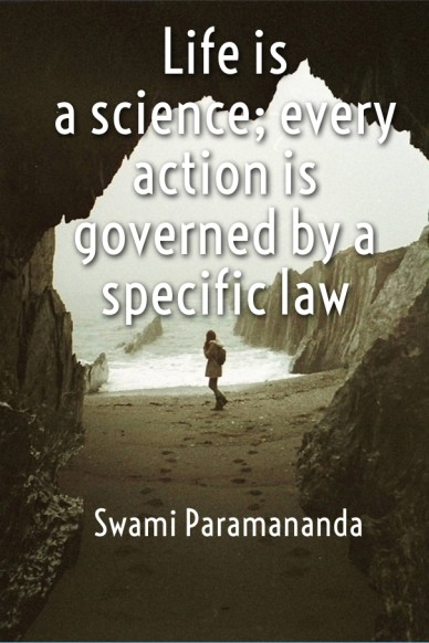 Life is a science; every action is governed by a specific law swami paramananda