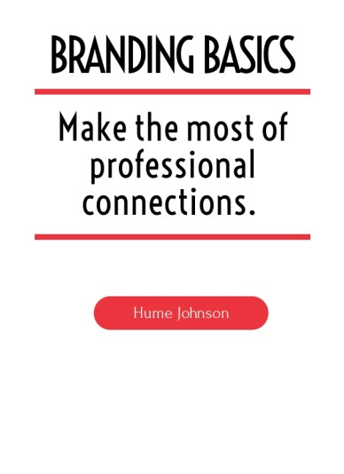 Make the most of professional connections. hume johnson branding basics