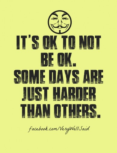 It's ok to not be ok. some days are just harder than others. facebook.com/verywellsaid