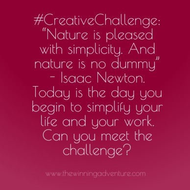 """#creativechallenge: """"nature is pleased with simplicity. and nature is no dummy"""" - isaac newton. today is the day you begin to simplify your life and your work. can you meet th"""