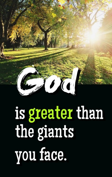 God is greater than the giants you face.