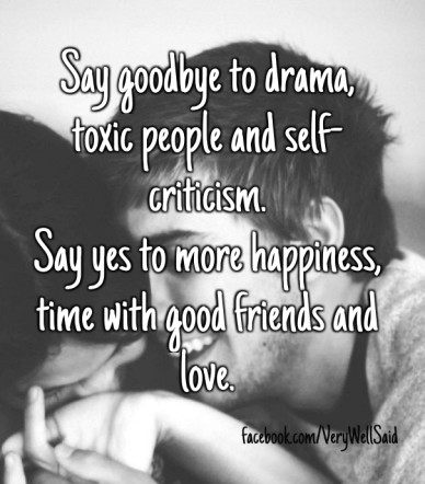 Say goodbye to drama, toxic people and self-criticism. say yes to more happiness, time with good friends and love. facebook.com/verywellsaid