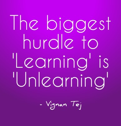 The biggest hurdle to 'learning' is 'unlearning' - vignan tej