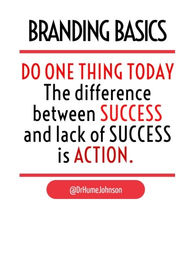 Do one thing today the difference between success and lack of success is action. @drhumejohnson branding basics
