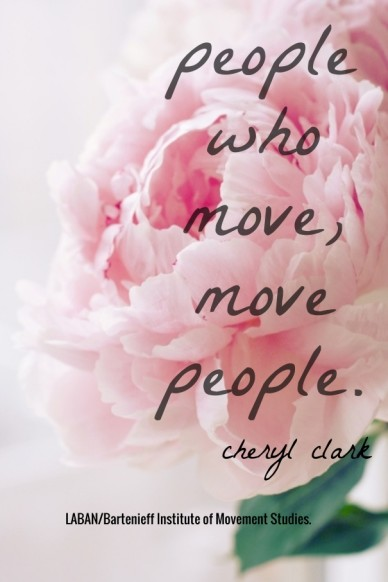 People who move, move people. cheryl clark laban/bartenieff institute of movement studies.
