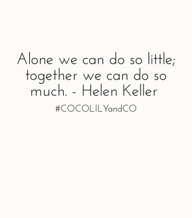 Alone we can do so little; together we can do so much. - helen keller #cocolilyandco