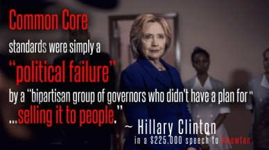 """Common core standards were simply a""""political failure"""" by a """"bipartisan group of governors who didn't have a plan for """"...selling it to people."""" ~ hillary clinton in a $225,00"""