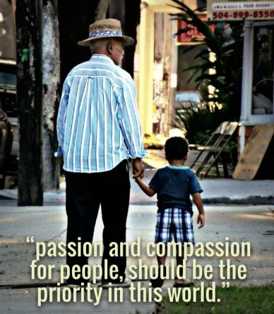 """""""passion and compassion for people, should be the priority in this world."""""""