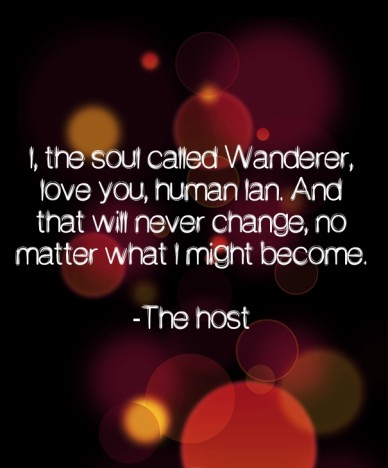 I, the soul called wanderer, love you, human ian. and that will never change, no matter what i might become. -the host