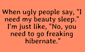 #people #ugly #me #beautysleep #funny #laugh #quote
