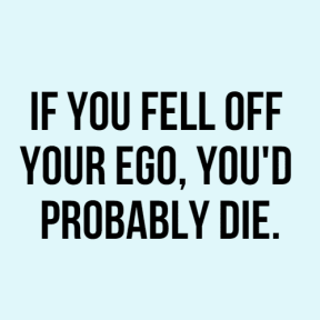 #ego #you #funny #quote