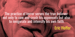 Hoffer - terror true believer opponents faith