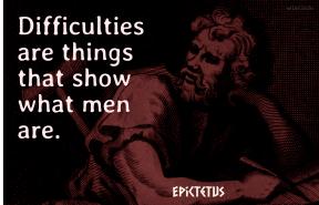 Epictetus - difficulties show what men are