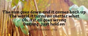 #LouisTomlinson #JustHoldOn #lyrics #holdon #forever #life #hard #me #allwrong #cry #understand