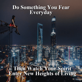 Do Something You Fear Everyday