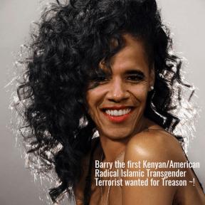 Barry the first Keyan/American Radical Islamic Transgender Terrorist wanted for Treason ~!