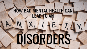 How Bad Mental Health Can Lead To Anxiety Disorders