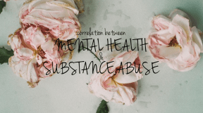 Correlation Between Mental Health & Substance Abuse