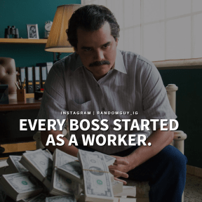 EVERY BOSS STARTED AS A WORKER.