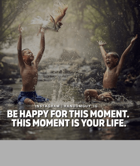 BE HAPPY FOR THIS MOMENT. THIS MOMENT IS YOUR LIFE..- #photo #poster