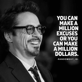 YOU CAN MAKE A MILLION EXCUSES OR YOU CAN MAKE A MILLION DOLLARS.