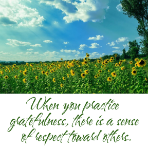 When you practice gratefulness