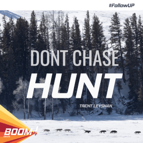 DON'T CHASE. HUNT