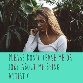 please don't tease me or joke about me being Autistic