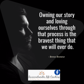 Owning our story and loving ourselves during that process...