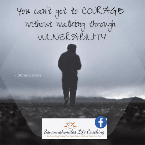 Walking through Vulnerability to get to Courage