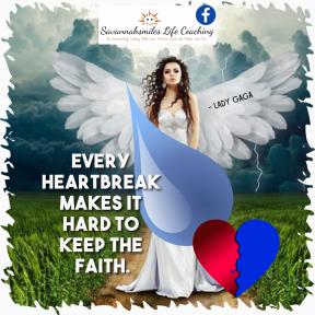 Every Heartbreak makes it hard to keep the Faith.
