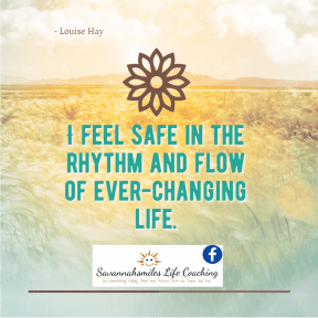 I feel safe in the rhythm and flow of ever-changing life.