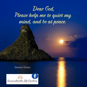 Dear God, Please help me to quiet my mind, and be at peace.