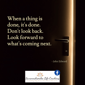 When a thing is done, it's done. Don't look back. Look forward to what's coming next.