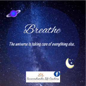 Breathe.... the universe is taking care of everything else.