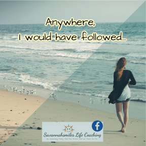 Anywhere, I would have followed...