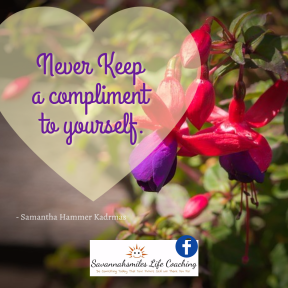 Never Keep a compliment to yourself.