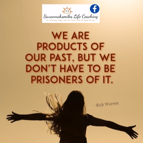 We are products of our past, but we don't have to be prisoners of it...