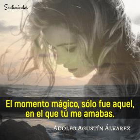 El momento mágico, sólo fue aquel, en el que tú me amabas