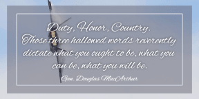 #QOTD - Duty, Honor, Country. Those three hallowed words reverently dictate what you ought to be, what you can be, what you will be.