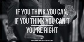 If you think you can, if you think you can't, you're right