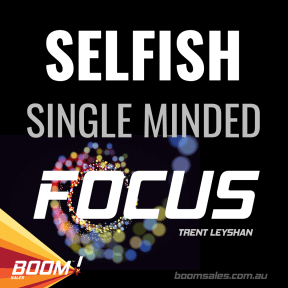 SELFISH SINGLE MINDED FOCUS