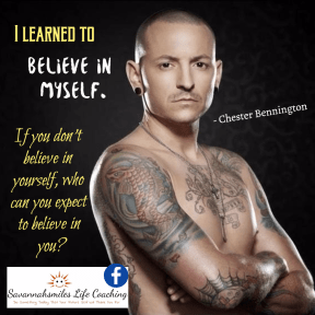 I learned to believe in myself - Chester Bennington