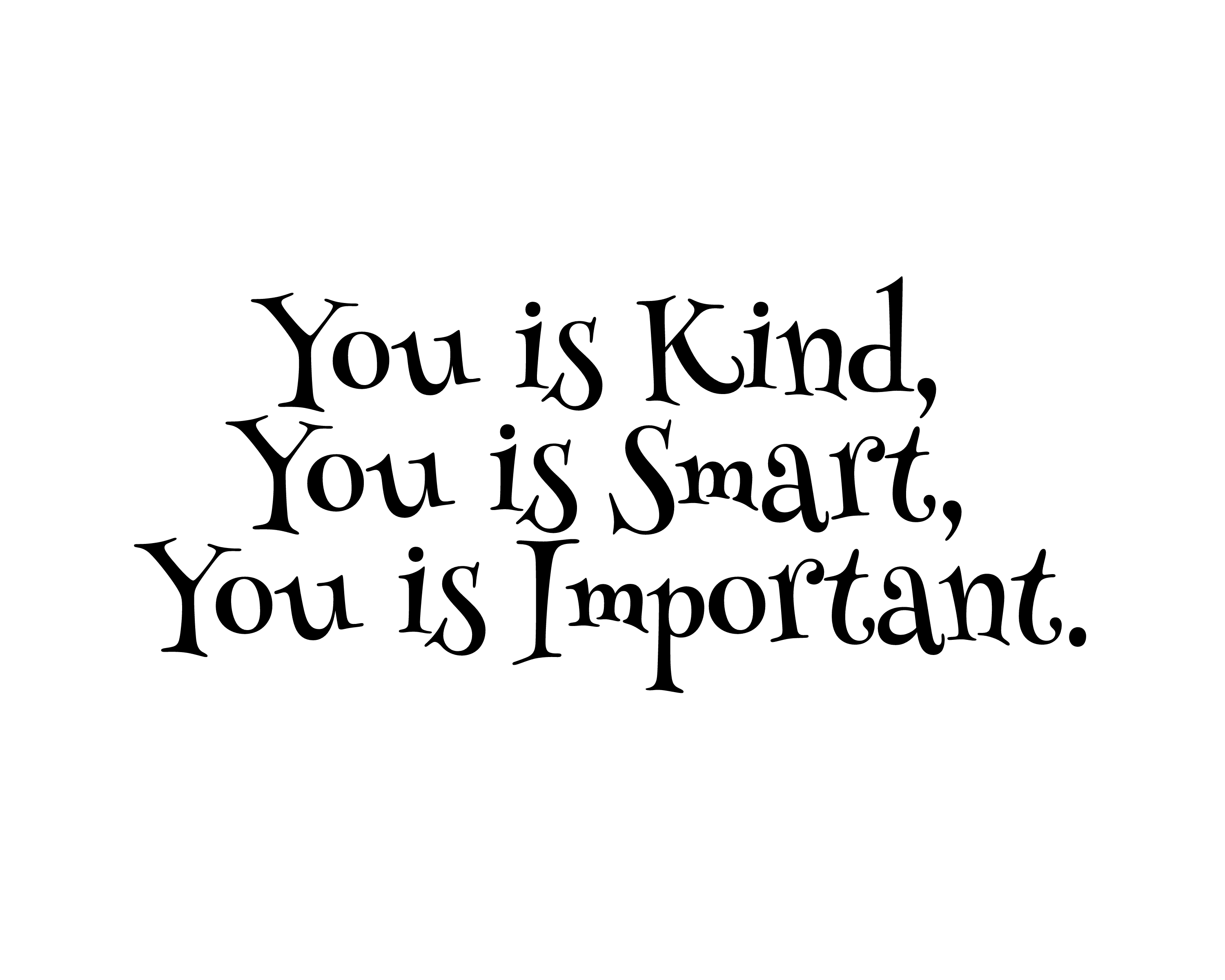 You Is Kind You Is Smart You Is Image Customize Download It