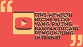 Tips Memilih Niche Blog yang paling banyak dicari pengunjung internet